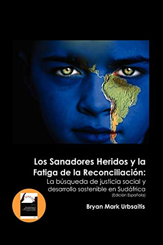9780578100982: Los Sanadores Heridos y La Fatiga de La Reconciliaci N: La B Squeda de Justicia Social y Desarrollo Sostenible En Sud Frica (Edici N Espa Ola)
