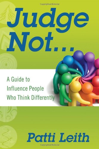 9780578101125: Judge Not...: A Guide to Influence People Who Think Differently