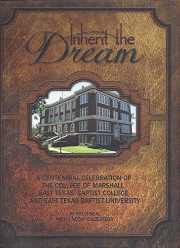 9780578101392: Inherit the Dream: A Centennial Celebration of Marshall, East Texas Baptist College and East Texas Baptist University