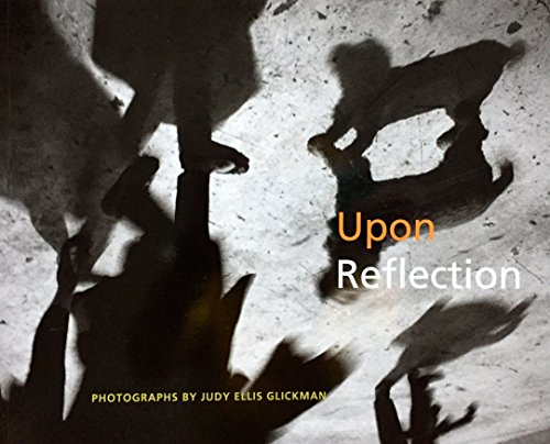 9780578103839: Upon Reflection: Photographs by Judy Ellis Glickman