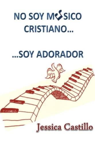 9780578104041: No Soy Musico Cristiano... ...Soy Adorador (Spanish Edition)