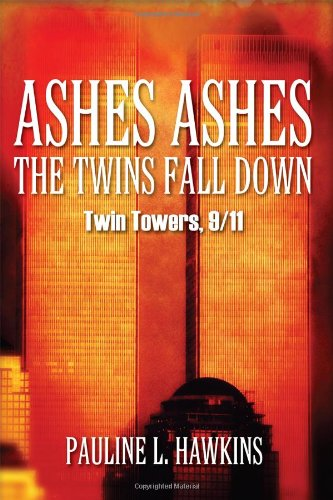 Ashes Ashes the Twins Fall Down: Twin Towers, 9/11: Pauline L. Hawkins