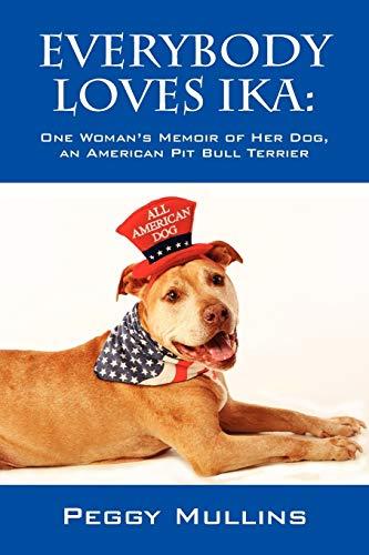 9780578105369: Everybody Loves Ika: One Woman's Memoir of Her Dog, an American Pit Bull Terrier
