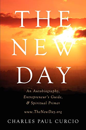 9780578105567: The New Day: An Autobiography, Entrepreneur's Guide, & Spiritual Primer