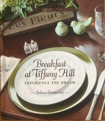 9780578107318: Breakfast at Tiffany Hill: Experience the Dream (A Collection of Recipes)