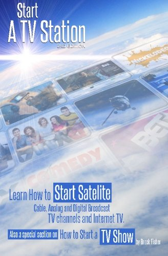 "9780578107950: Start a TV Station: Learn How to Start Satellite, Cable, Analog and Digital Broadcast TV Channel, and Internet TV: Also a Special Section on ""How to Start a TV Show"""