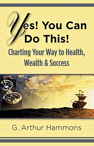 9780578108476: Yes! You Can Do This! Charting Your Way To Health, Wealth & Success