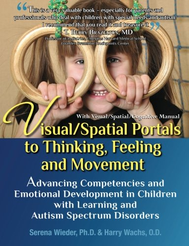 9780578111285: Visual/Spatial Portals to Thinking, Feeling and Movement: Advancing Competencies and Emotional Development in Children with Learning and Autism Spectrum Disorders