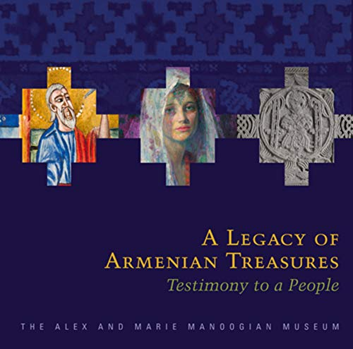 A Legacy of Armenian Treasures: Testimony to a People-The Alex and Marie Manoogian Museum: Azadian,...