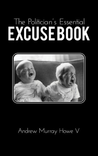 9780578116242: The Politician's Essential Excuse Book: Remedies for when what you meant to say is what you actually said.