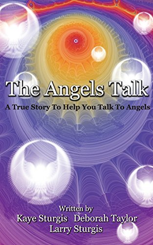 The Angels Talk: A True Story To: Sturgis, Kaye; Sturgis,