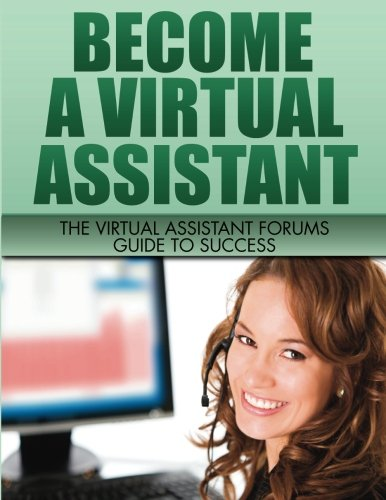 9780578118246: Become A Virtual Assistant: The Virtual Assistant Forums Guide to Success