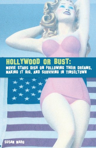 9780578118826: Hollywood or Bust: Movie Stars Dish on Following their Dreams, Making it Big, and Surviving in Tinseltown