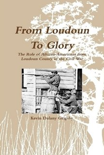 9780578119038: From Loudoun to Glory: The Role of African-Americans from Loudoun County in the Civil War