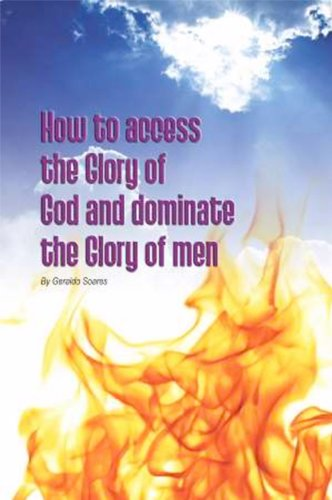 9780578122267: How To Access The Glory Of God And Dominate The Glory Of Men: The Glory Of God Resides In Us