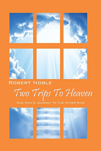 9780578125183: Two Trips to Heaven: One Man's Journey to the Other-Side