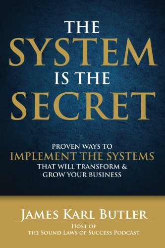 9780578125350: The System is the Secret: Proven Ways to Implement the Systems that Will Transform and Grow Your Business