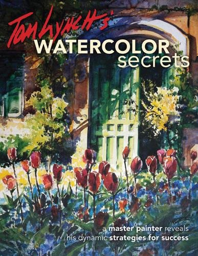 9780578128689: Tom Lynch's Watercolor Secrets: A Master Painter Reveals His Dynamic Strategies for Success