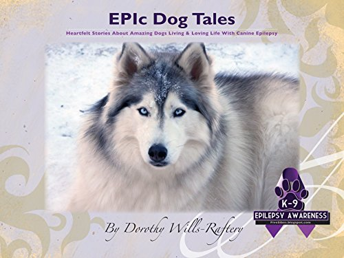 9780578128979: EPIc Dog Tales: Heartfelt Stories About Amazing Dogs Living & Loving Life With Canine Epilepsy