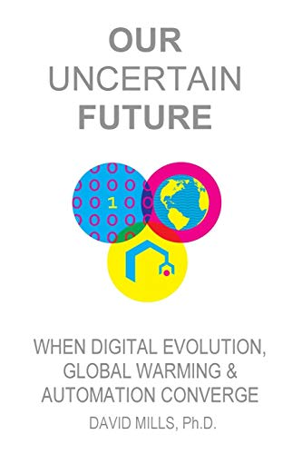 9780578130361: Our Uncertain Future: When Digital Evolution, Global Warming and Automation Converge