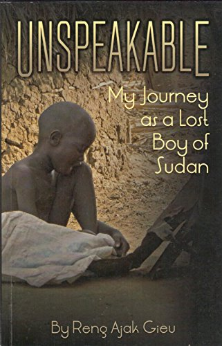 Unspeakable My Journey As a Lost Boy of Sudan: Gieu, Reng Ajak