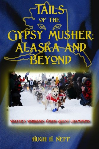 9780578131818: Tails of the Gypsy Musher: Alaska and Beyond