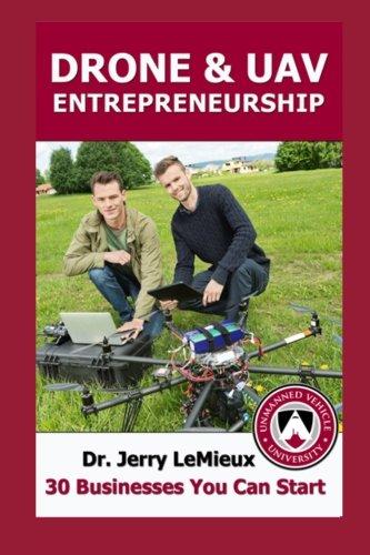Drone Entrepreneurship: 30 Businesses You Can Start: Dr Jerry LeMieux