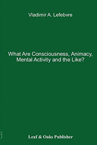 9780578141367: What Are Consciousness, Animacy, Mental Activity and the Like?