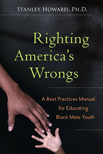 Righting America's Wrongs: A Best Practices Manual for Educating Black Male Youth: Howard, ...