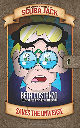 The Adventures of Scuba Jack: Saves the Universe!: Costanzo, Beth