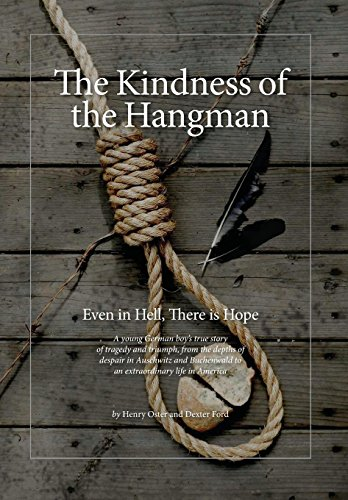 The Kindness of the Hangman: Even in Hell, There is Hope: Henry Oster