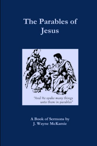 9780578147482: The Parables of Jesus: A Book of Sermons by J. Wayne McKamie