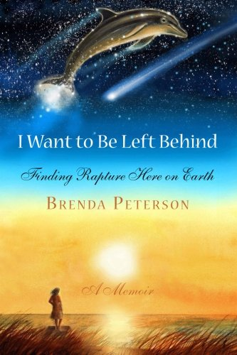 9780578148748: I Want to Be Left Behind: Finding Rapture Here on Earth