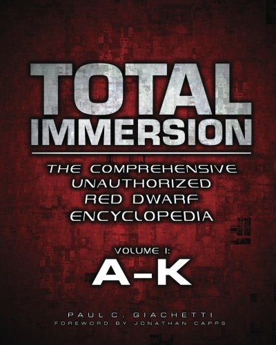9780578150574: Total Immersion: The Comprehensive Unauthorized Red Dwarf Encyclopedia: A-K: 1