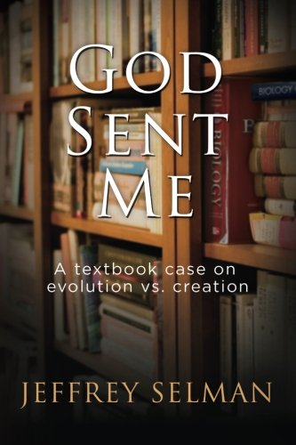 God Sent Me: A textbook case on evolution vs. creation: Jeffrey M Selman