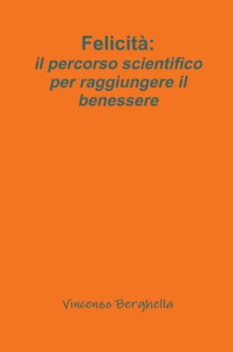 9780578155135: Felicità: il percorso scientifico per raggiungere il benessere