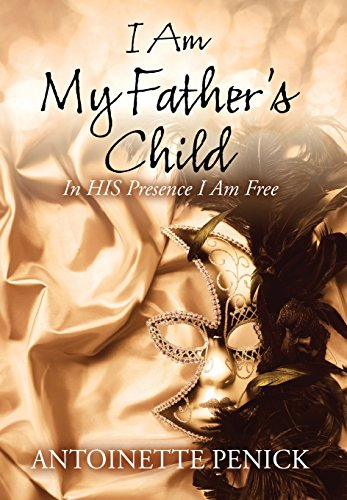 9780578156590: I Am My Father's Child: In HIS Presence I Am Free