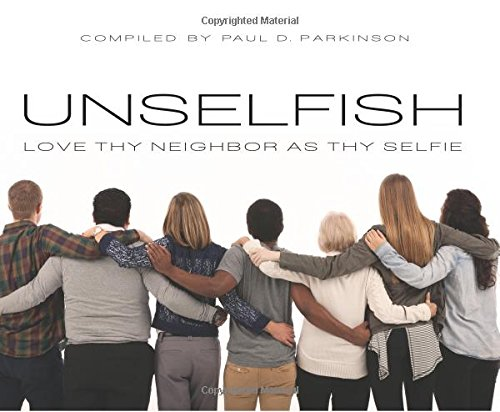 9780578157085: Unselfish: Love Thy Neighbor As Thy Selfie