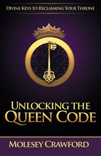9780578158648: Unlocking The Queen Code: Divine Keys to Reclaiming Your Throne