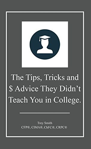 The Tips, Tricks and $ Advice They Didn't Teach You in College.: Smith, Trey