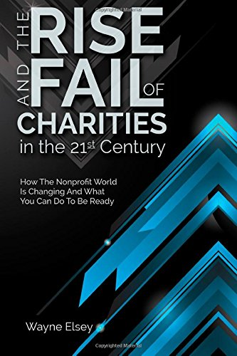 9780578159218: The Rise and Fail of Charities in the 21st Century: How the Nonprofit World is Changing and What You Can Do To Be Ready