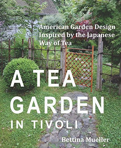 9780578162027: A Tea Garden in Tivoli - American Garden Design Inspired by the Japanese Way of Tea