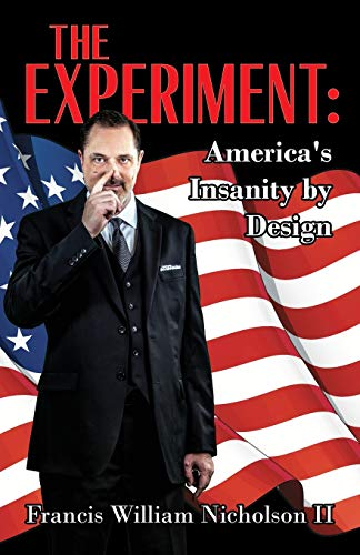 The Experiment: America's Insanity by Design: Nicholson II, Francis William