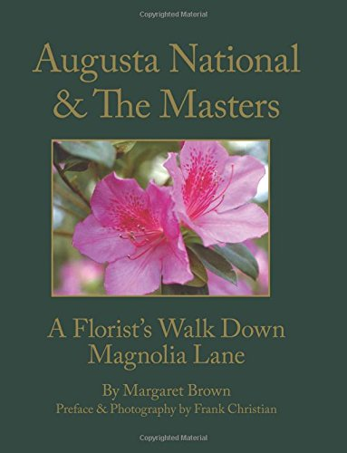 9780578164465: Augusta National & The Masters: A Florist's Walk Down Magnolia Lane