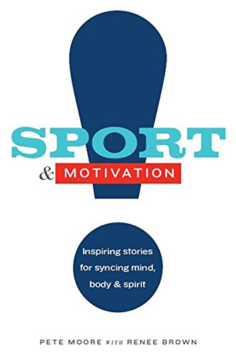 9780578165301: Sport & Motivation: Inspiring Stories for Syncing Mind, Body, & Spirit