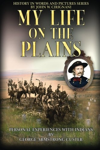 9780578166742: My Life on the Plains: Personal Experiences with Indians (History in Words and Pictures Series) (Volume 1)
