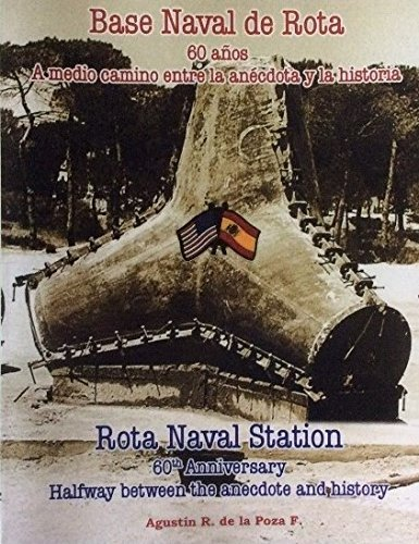 9780578167428: Rota Naval Station 60th Anniversary Halfway between anecdote and history