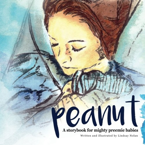9780578169200: Peanut: A storybook for mighty preemie babies