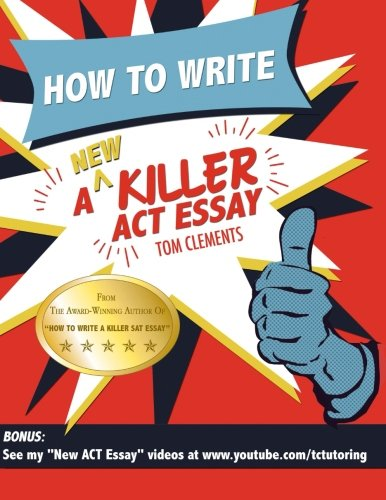 9780578169316: How to Write a New Killer ACT Essay: An Award-Winning Author's Practical Writing Tips on ACT Essay Prep