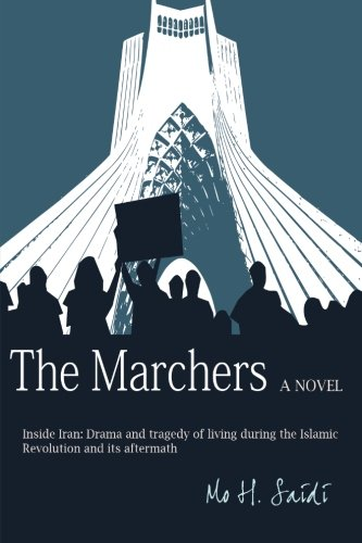 9780578171326: The Marchers: A Novel: Inside Iran: Drama and tragedy of living during the Islamic Revolution and its aftermath